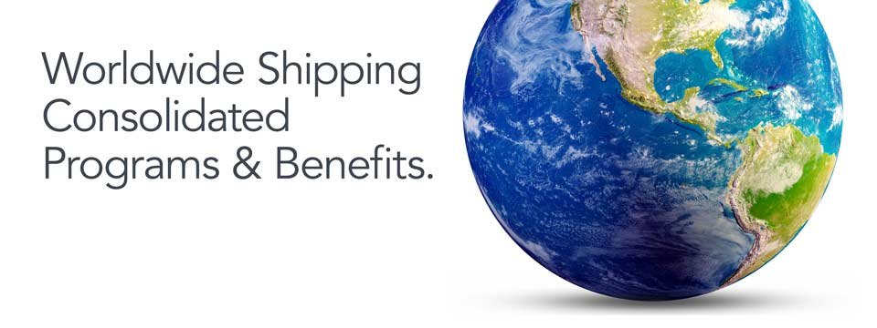 Worldwide shipping consolidated programs and benefits.